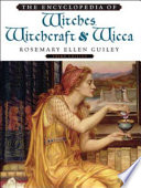 The Encyclopedia of Witches, Witchcraft and Wicca In History Are Defined And