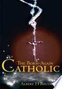 The Born Again Catholic