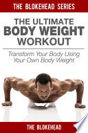 The Ultimate BodyWeight Workout   Transform Your Body Using Your Own Body Weight