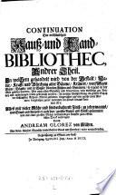 Continuation der vollständigen Hauß- und Land-Bibliothec, Das ist: Fortsetzung des Grunds unverfälschter Wissenschafft,. .. gesammlet ... durch ---.