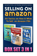 Selling On Amazon Box Set 3 In 1 50 Tactics On How And What To Sell On Amazon Fba