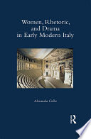 Women  Rhetoric  and Drama in Early Modern Italy