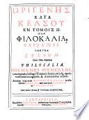 Kata Kelsu en tomois VIII  Tu autu philokalia  Origenis contra Celsum libri octo  Eiusdem philocalia  Guilelmus Spencerus     recognovit et annotationes adiecit  etc