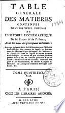 Table generale des matieres contenues dans les XXXVI volumes de l'histoire ecclesiastique de M. Fleury et du P. Fabre ...