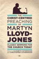 The Christ Centred Preaching of Martyn Lloyd Jones