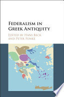 Federalism In Greek Antiquity : sophisticated and varied experiments with federalism in...