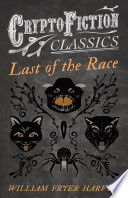 Last of the Race  Cryptofiction Classics   Weird Tales of Strange Creatures