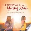 Heartbreak In A Young Man
