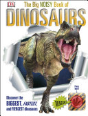 The Big Noisy Book Of Dinosaurs : all things prehistoric. covering the triassic, jurassic...