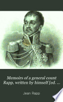 Memoirs of a general count Rapp, written by himself [ed. by A. Bulos].