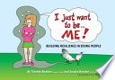 I Just Want To Be Me : and anxiety to poor body image and low...