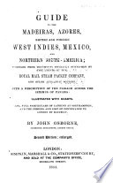 Guide to the Madeiras  Azores  British and Foreign West Indies  Mexico  and Northern South America
