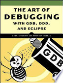 The Art of Debugging with GDB, DDD, and Eclipse