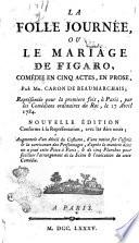 La folle journ  e  ou Le mariage de Figaro  com  die en cinq actes  en prose  par Mr  Caron de Beaumarchais  repr  sent  e pour la premiere fois     Paris  par les Com  diens ordinaires du Roi  le 27 avril 1784