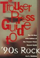 The Trouser Press Guide to '90s Rock 2 300 Artists Including Critical Analysis