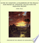 Guide To Yosemite A Handbook Of The Trails And Roads Of Yosemite Valley And The Adjacent Region