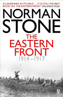 The Eastern Front 1914-1917 : stone's boldly conceived and brilliantly...