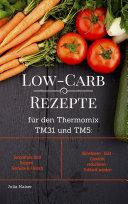 Low Carb Rezepte f  r den Thermomix TM31 und TM5  Smoothies Brot Suppen Gem  se   Fleisch Abnehmen   Di  t   Gewicht reduzieren   Schlank werden