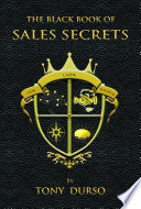 The Black Book Of Sales Secrets : contains techniques and drills to get others...