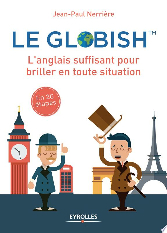 Le  globish : l'anglais suffisant pour briller en toute situation / Jean-Paul Nerrière.- Paris : Eyrolles , DL 2017