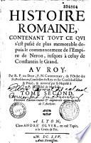 Histoire romaine  contenant tout ce qui s est pass   de plus m  morable depuis le commencement de l empire d Auguste  jusqu    celui de Constantin le Grand  Avec l   pitome de Florus    Par    F  N  Co  ffeteau