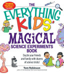 The Everything Kids' Magical Science Experiments Book