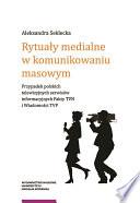 Rytuały medialne w komunikowaniu masowym. Przypadek polskich telewizyjnych serwisów informacyjnych Fakty TVN i Wiadomości TVP