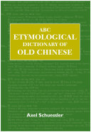 ABC Etymological Dictionary of Old Chinese Chinese Written In Any Language As Such It