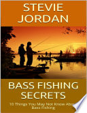 Bass Fishing Secrets  10 Things You May Not Know About Bass Fishing