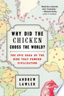 Why did the chicken cross the world? : the epic saga of the bird that powers civilization / Andrew L