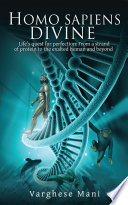 Homo Sapiens Divine : of three-and-a-half billion years—from a strand of...