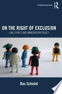 On the Right of Exclusion  Law  Ethics and Immigration Policy