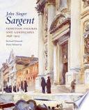 John Singer Sargent  Venetian figures and landscapes  1898 1913