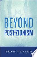 Beyond Post Zionism