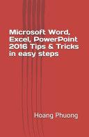 Microsoft Word Excel Powerpoint 2016 Tips Tricks In Easy Steps