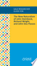 Gale Researcher Guide for  The New Naturalism of John Steinbeck  Richard Wright  and John Dos Passos Book PDF