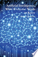 Artificial Intelligence  What Everyone Needs to Know