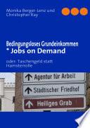Bedingungsloses Grundeinkommen * Jobs on Demand