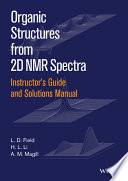 Instructor s Guide and Solutions Manual to Organic Structures from 2D NMR Spectra  Instructor s Guide and Solutions Manual