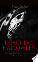 DRACULA'S HALLOWEEN – The Best Horrors & Supernatural Tales Of Bram Stoker : with a functional and detailed table of contents:...