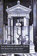Les architectes élèves de l'Ecole des beaux-arts 1793-1907