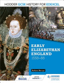 Hodder GCSE History for Edexcel: Early Elizabethan England, 1558–88