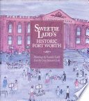 Sweetie Ladd's Historic Fort Worth Folk Artist Who Captured The City S History