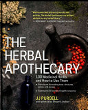 The herbal apothecary : 100 medicinal herbs and how to use them