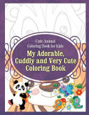 Cute Animal Coloring Book for Kids My Adorable  Cuddly and Very Cute Coloring Bo