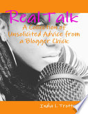 Real Talk  A Collection of Unsolicited Advice from a Blogger Chick