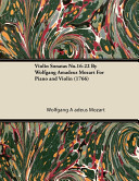 Violin Sonatas No.16-22 by Wolfgang Amadeus Mozart for Piano and Violin (1766) To The 1900s And Before Are Now Extremely