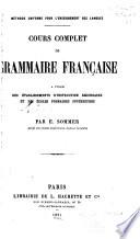 Cours complet de grammaire fran  aise a l usage des   tablissements d instruction secondaire et des   coles primaires sup  rieures