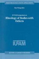IUTAM Symposium on Rheology of Bodies with Defects