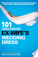 101 Uses for My Ex Wife s Wedding Dress